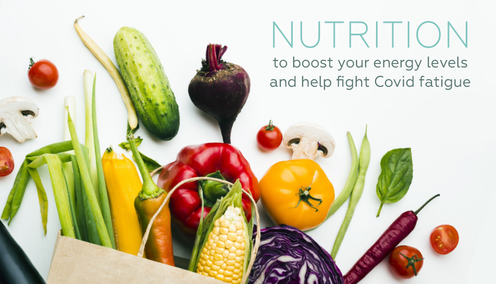 NUTRITION TO BOOST YOUR ENERGY LEVELS AND FIGHT COVID-19 FATIGUE
